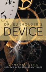 Dr. Eunholder's Device : Book Two of the Sapphire Staff Series - Cynthia Sens