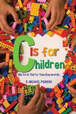 C Is for Children : My First Thirty-Two Keywords - D. Michael Parrish