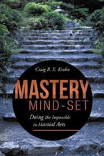 Mastery Mind-Set : Doing the Impossible in Martial Arts - Craig R. E. Krohn