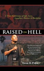 Raised in Hell : A non-fiction family dramedy. You have no control of the environment into which you are born, but you can control how that environment - Deon Price