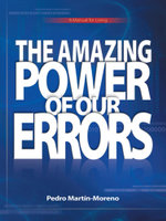 The Amazing Power of Our Errors : A Manual for Living - Pedro Martín-Moreno