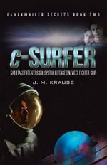 c-Surfer : Sabotage Threatens Sol System Defense's Newest Fighter Ship - J. M. Krause