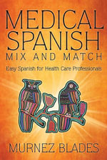 Medical Spanish Mix and Match : Easy Spanish for Health Care Professionals - Murnez Blades