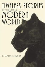 Timeless Stories of the Not-So-Modern World - Charles E. Jones