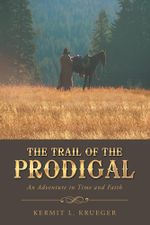 The Trail of the Prodigal : An Adventure in Time and Faith - Kermit L. Krueger