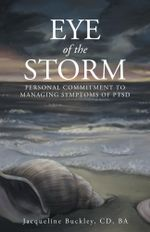 Eye of the Storm : Personal Commitment to Managing Symptoms of PTSD - Jacqueline Buckley CD BA