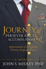 Journey of Perseverance and Accomplishments : Achievements of a Fighting Finance Sergeant Major - John S. Medley PhD