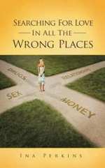 Searching for Love in All the Wrong Places - Ina Perkins