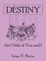 Destiny : the Odds of You and I - Irina V. Boca