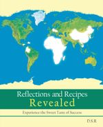 Reflections and Recipes Revealed : Experience the Taste of Sweet Success -  D.S.R