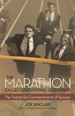 The Marathon Called Educational Leadership : The Twenty-Six Commandments of Success - Joe Sinclair