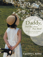 Daddy, Did You Hear That Bird? : The Miracles of Hearing, Family, and Love - Calvin L. King