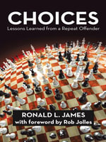 Choices : Lessons Learned from a Repeat Offender - Ronald L. James