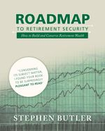 Roadmap to Retirement Security : How to Build and Conserve Retirement Wealth - Stephen Butler