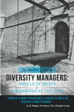 Diversity Managers : Angels of Mercy or Barbarians at the Gate: An Evidence-Based Assessment of the Relationship between Diversity Management and Organ - Dr. Shelton J. Goode