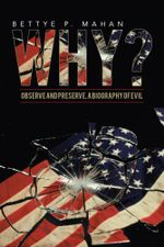 WHY? : Observe and Preserve, A Biography of Evil - Bettye P. Mahan