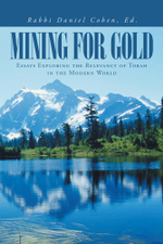 Mining for Gold : Essays Exploring the Relevancy of Torah in the Modern World - Rabbi Daniel Cohen Ed
