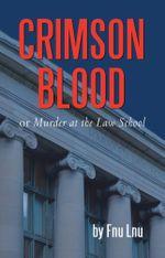 Crimson Blood : Or Murder at the Law School - Fnu Lnu