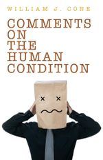 Comments on the Human Condition - William J. Cone