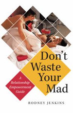 Don't Waste Your Mad : A Relationship Empowerment Guide - Rodney Jenkins