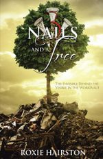 Three Nails and a Tree : The Invisible Behind the Visible in the Workplace - Roxie Hairston