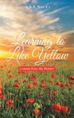 Learning to Like Yellow : Lessons from My Mother - K. E. Wass