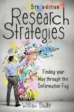 Research Strategies : Finding Your Way through the Information Fog - William Badke