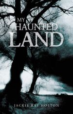 My Haunted Land - Jackie Ray Holton