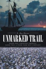 Unmarked Trail : Book One: Growing America; Book Two: A Poor Farm Boy's Odyssey - E. Roy Hector