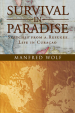 Survival in Paradise : Sketches from a Refugee Life in Curacao - Manfred Wolf