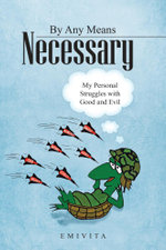 By Any Means Necessary : My Personal Struggles with Good and Evil -  Emivita
