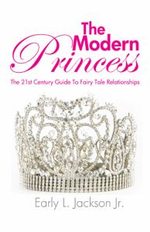 The Modern Princess : The 21st Century Guide to Fairy Tale Relationships - Early L. Jackson Jr