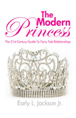 The Modern Princess : The 21st Century Guide to Fairy Tale Relationships - Early L. Jackson Jr.