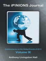 The iPINIONS Journal : Commentaries on the Global Events of 2013-Volume IX - Anthony Livingston Hall