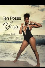 Ten Poses of Yoga : Memory Book - Camreon Dyer