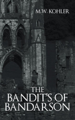 The Bandit's of Bandarson - M.W. Kohler