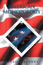 American Monopology : A Study of American Business and Monopolies - Jayson Reeves