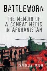 Battleworn : The Memoir of a Combat Medic in Afghanistan - Chantelle Taylor