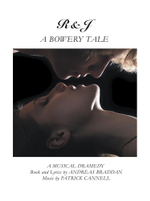 R&J-A Bowery Tale : A Musical Dramedy - Andreas Braddan