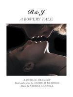 R&j-A Bowery Tale : A Musical Dramedy - D. J. Blue