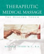 Therapeutic Medical Massage : The Healing Touch - Michael J Stiers
