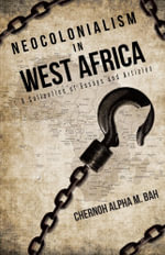 Neocolonialism in West Africa : A Collection of Essays and Articles - Chernoh Alpha M. Bah