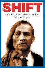 Shift : Indigenous Principles for Corporate Change - Glenn Geffcken