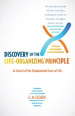 Discovery of the Life-Organizing Principle : In Search of the Fundamental Laws of Life - E. M. Elsheik