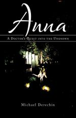 Anna : A Doctor's Quest into the Unknown - Michael Derechin MD