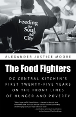 The Food Fighters : DC Central Kitchen's First Twenty-Five Years on the Front Lines of Hunger and Poverty - Alexander Justice Moore