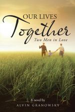 Our Lives Together : Two Men in Love - Alvin Granowsky