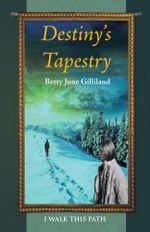 Destiny's Tapestry : I Walk This Path - Betty June Gilliland