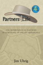 Partners 4 Life : The Importance of Partners in Surviving an Organ Transplant - Jim Uhrig