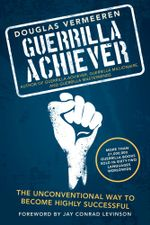 Guerrilla Achiever : The Unconventional Way to Become Highly Successful - Douglas Vermeeren